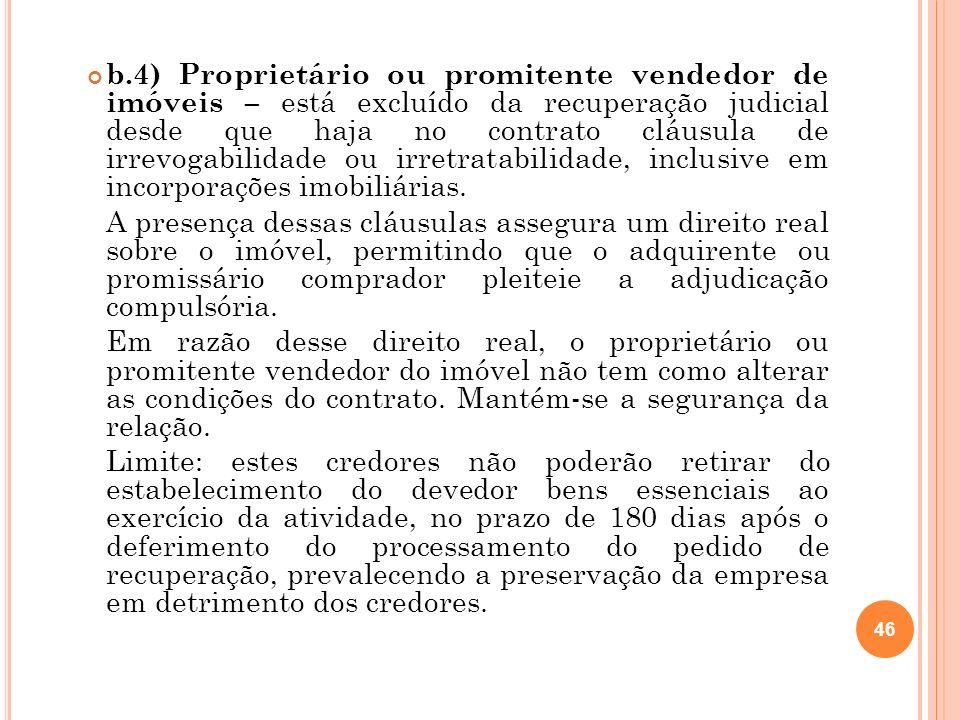 46 b.4) Proprietário ou promitente vendedor de imóveis – está excluído da recuperação judicial desde que haja no contrato cláusula de irrevogabilidade