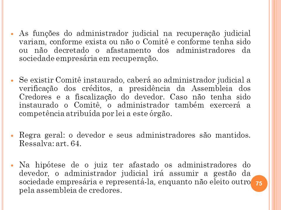 75 As funções do administrador judicial na recuperação judicial variam, conforme exista ou não o Comitê e conforme tenha sido ou não decretado o afast
