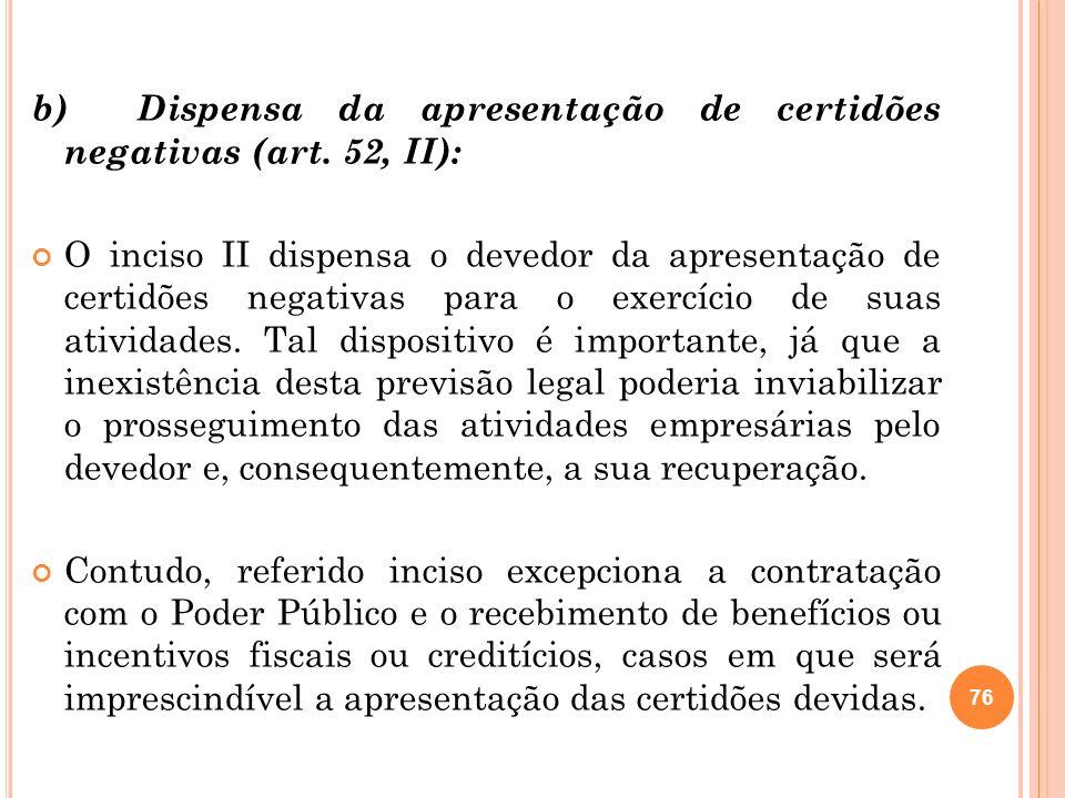 76 b) Dispensa da apresentação de certidões negativas (art. 52, II): O inciso II dispensa o devedor da apresentação de certidões negativas para o exer