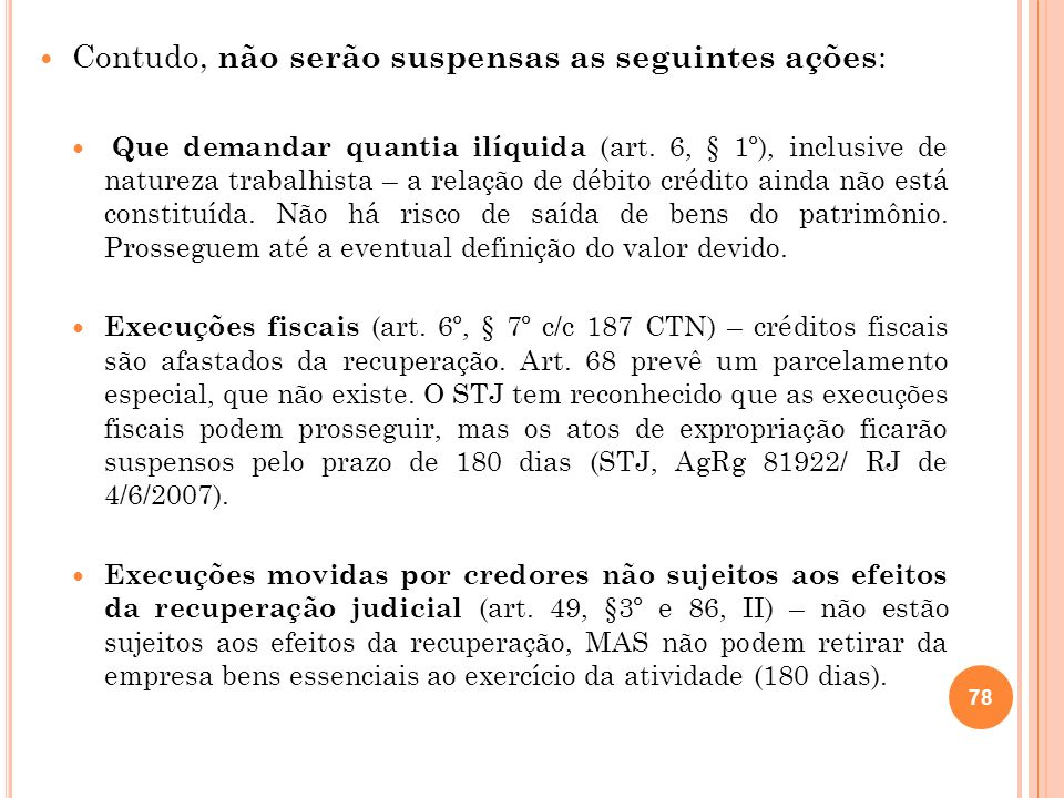 78 Contudo, não serão suspensas as seguintes ações : Que demandar quantia ilíquida (art. 6, § 1º), inclusive de natureza trabalhista – a relação de dé