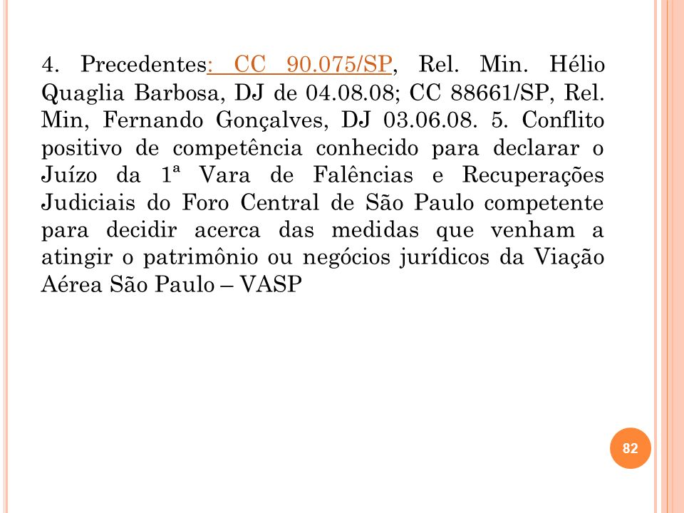 82 4. Precedentes: CC 90.075/SP, Rel. Min. Hélio Quaglia Barbosa, DJ de 04.08.08; CC 88661/SP, Rel. Min, Fernando Gonçalves, DJ 03.06.08. 5. Conflito