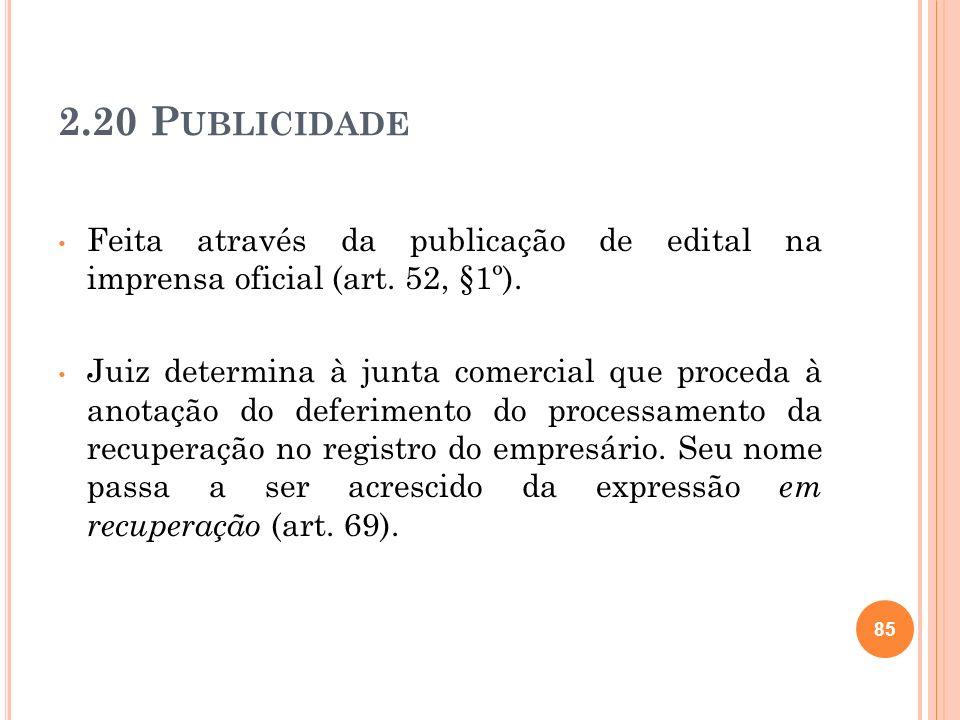2.20 P UBLICIDADE Feita através da publicação de edital na imprensa oficial (art. 52, §1º). Juiz determina à junta comercial que proceda à anotação do
