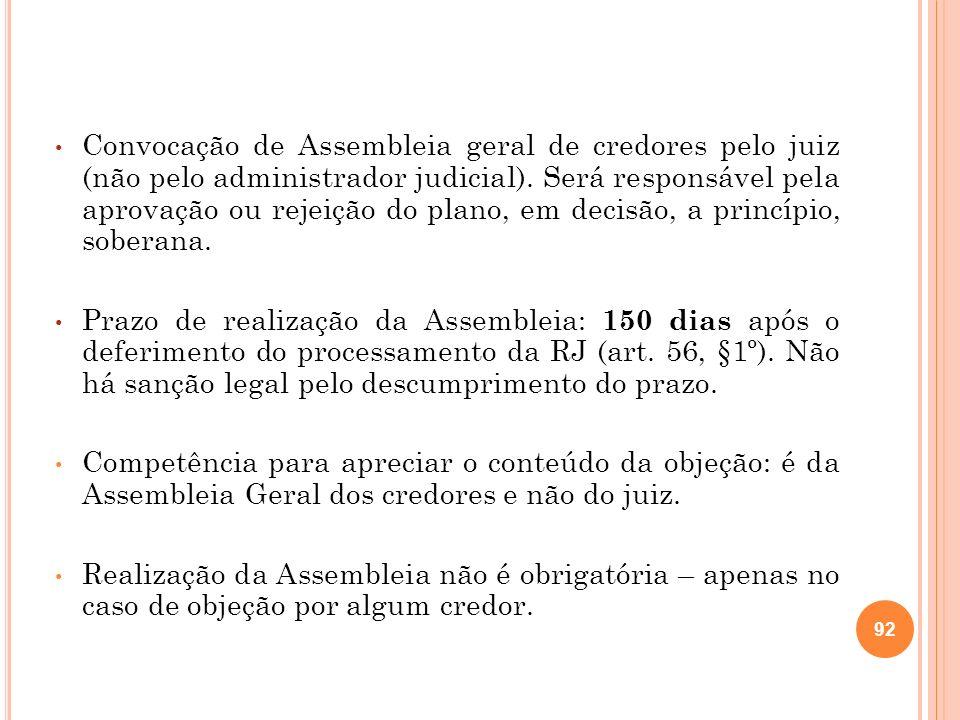 Convocação de Assembleia geral de credores pelo juiz (não pelo administrador judicial). Será responsável pela aprovação ou rejeição do plano, em decis