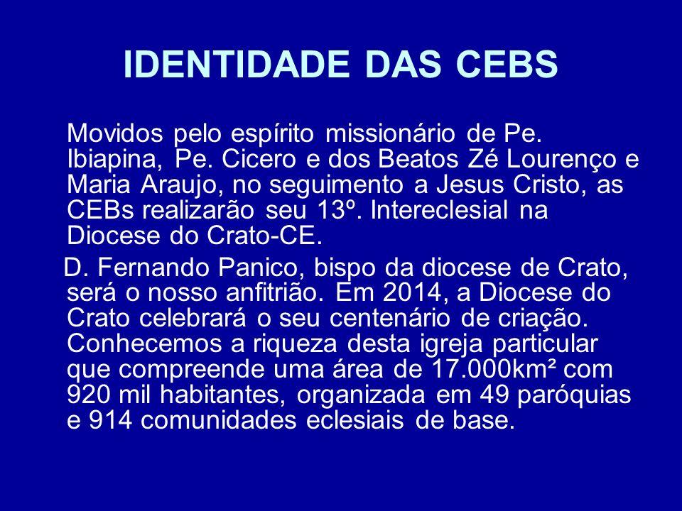 IDENTIDADE DAS CEBS Movidos pelo espírito missionário de Pe. Ibiapina, Pe. Cicero e dos Beatos Zé Lourenço e Maria Araujo, no seguimento a Jesus Crist
