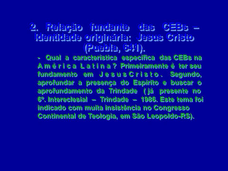 2. Relação fundante das CEBs – Identidade originária: Jesus Cristo (Puebla, 641). - Qual a característica específica das CEBs na A m é r i c a L a t i
