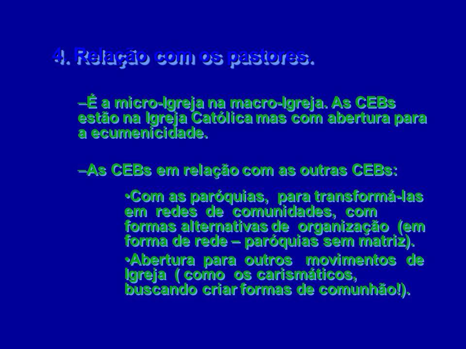 –É a micro-Igreja na macro-Igreja. As CEBs estão na Igreja Católica mas com abertura para a ecumenicidade. –As CEBs em relação com as outras CEBs: Com