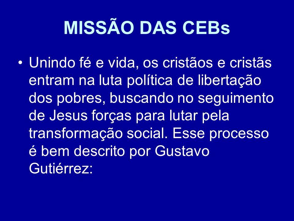 MISSÃO DAS CEBs Unindo fé e vida, os cristãos e cristãs entram na luta política de libertação dos pobres, buscando no seguimento de Jesus forças para