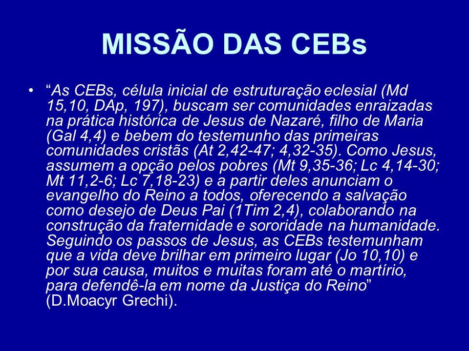 MISSÃO DAS CEBs As CEBs, célula inicial de estruturação eclesial (Md 15,10, DAp, 197), buscam ser comunidades enraizadas na prática histórica de Jesus