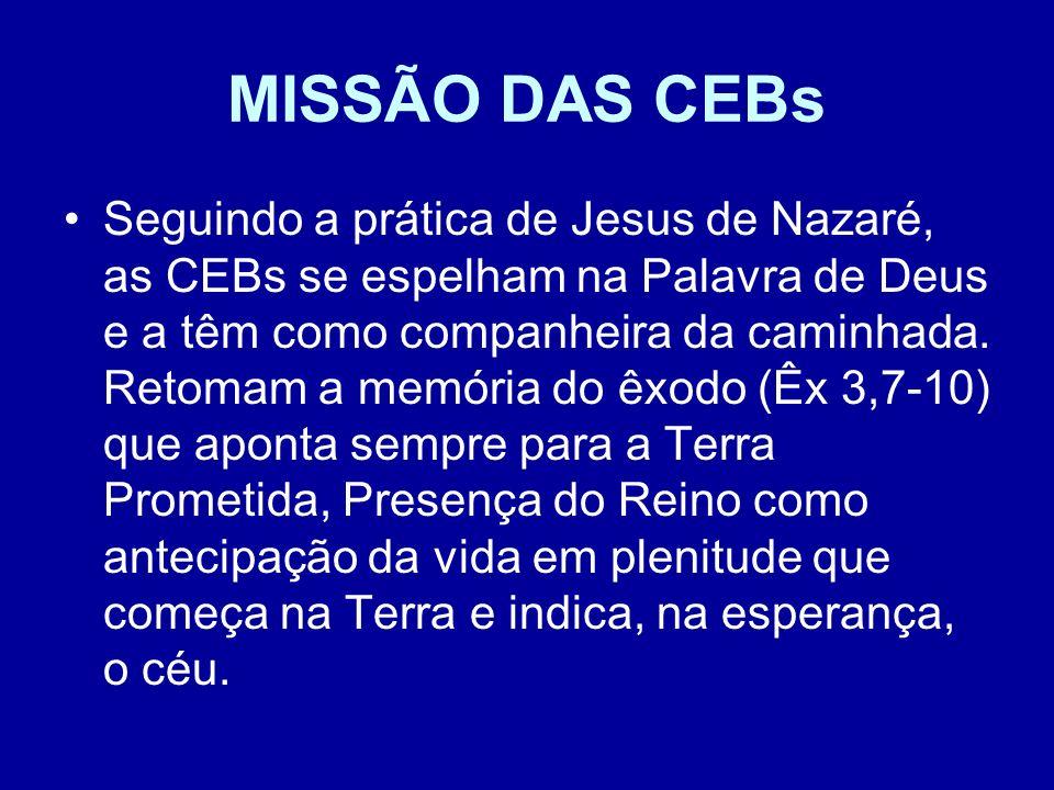 MISSÃO DAS CEBs Seguindo a prática de Jesus de Nazaré, as CEBs se espelham na Palavra de Deus e a têm como companheira da caminhada. Retomam a memória