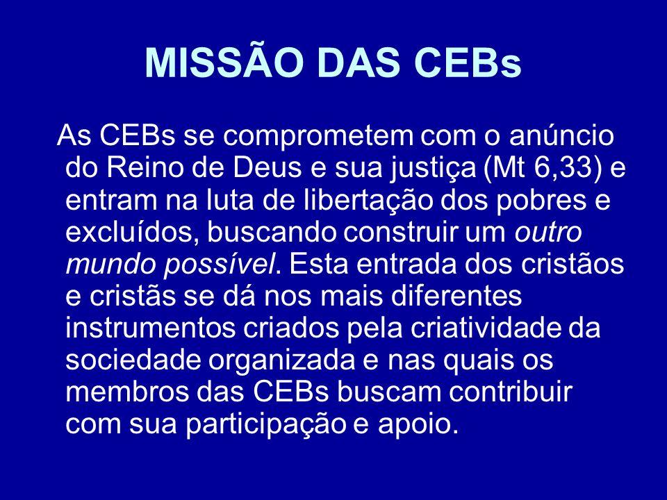 MISSÃO DAS CEBs As CEBs se comprometem com o anúncio do Reino de Deus e sua justiça (Mt 6,33) e entram na luta de libertação dos pobres e excluídos, b