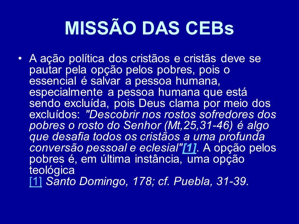MISSÃO DAS CEBs A ação política dos cristãos e cristãs deve se pautar pela opção pelos pobres, pois o essencial é salvar a pessoa humana, especialment