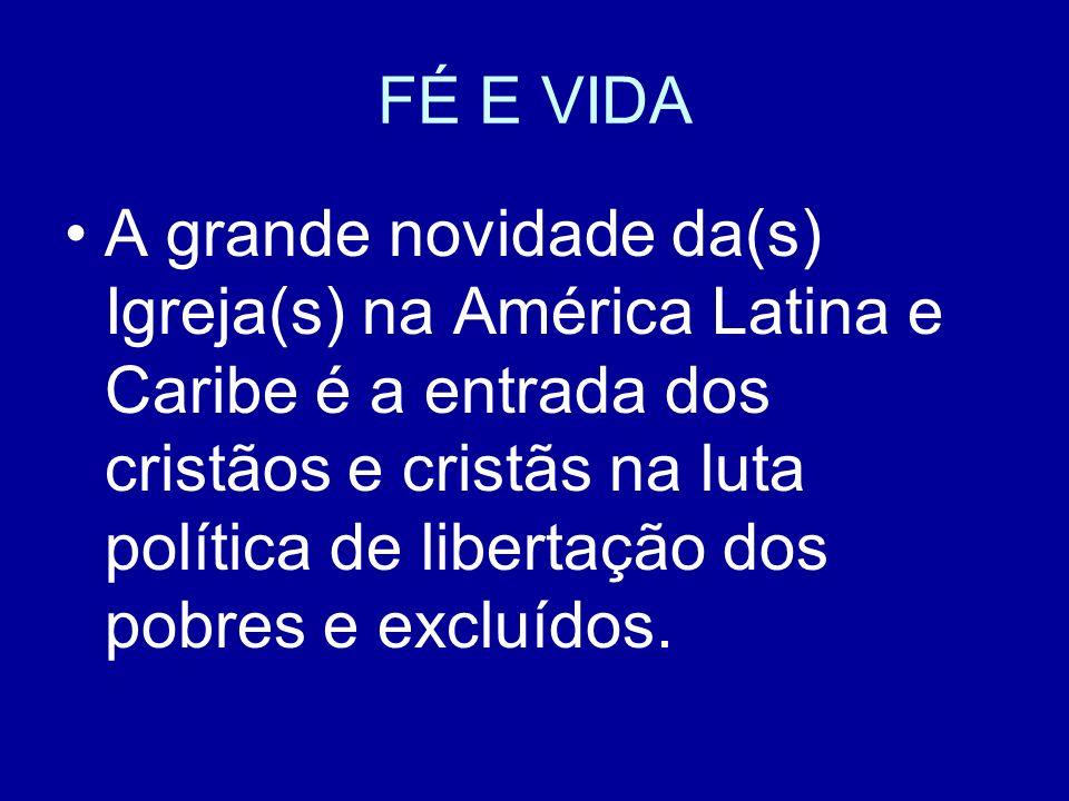FÉ E VIDA A grande novidade da(s) Igreja(s) na América Latina e Caribe é a entrada dos cristãos e cristãs na luta política de libertação dos pobres e