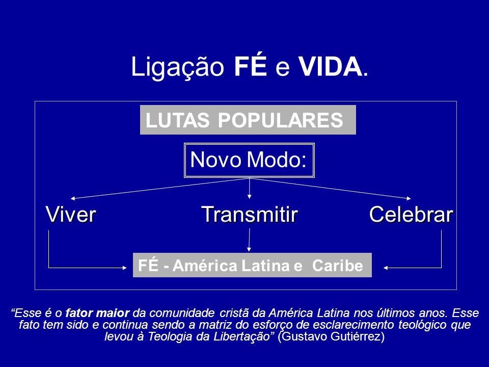 LUTAS POPULARES Novo Modo: ViverTransmitirCelebrar FÉ - América Latina e Caribe Esse é o fator maior da comunidade cristã da América Latina nos último