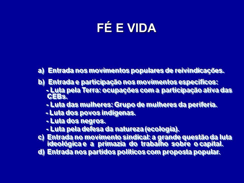 FÉ E VIDA a) Entrada nos movimentos populares de reivindicações. b) Entrada e participação nos movimentos específicos: - Luta pela Terra: ocupações co