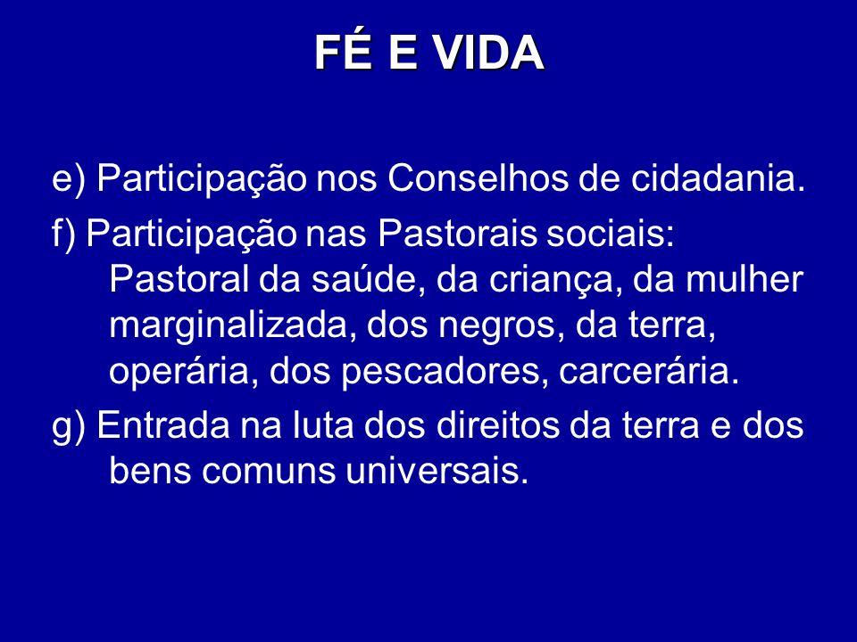 FÉ E VIDA e) Participação nos Conselhos de cidadania. f) Participação nas Pastorais sociais: Pastoral da saúde, da criança, da mulher marginalizada, d
