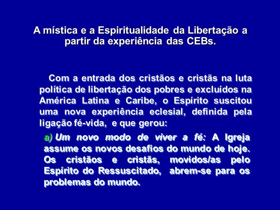 A mística e a Espiritualidade da Libertação a partir da experiência das CEBs. Com a entrada dos cristãos e cristãs na luta política de libertação dos