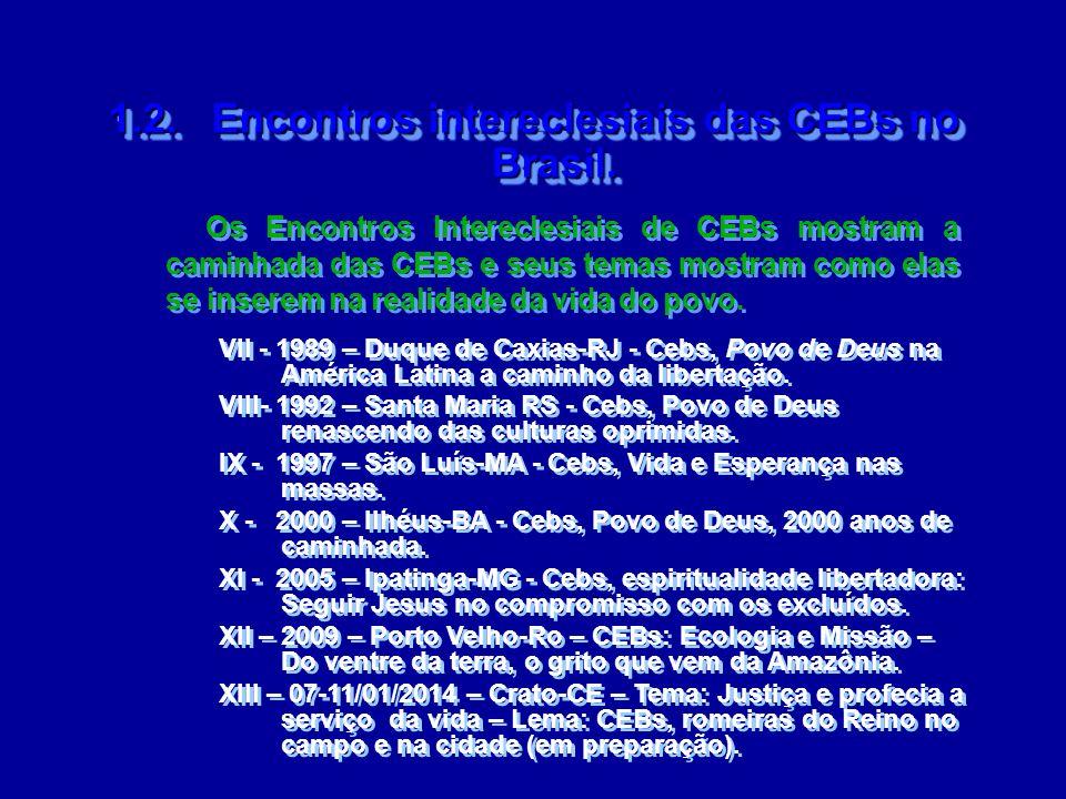 1.2. Encontros intereclesiais das CEBs no Brasil. Os Encontros Intereclesiais de CEBs mostram a caminhada das CEBs e seus temas mostram como elas se i