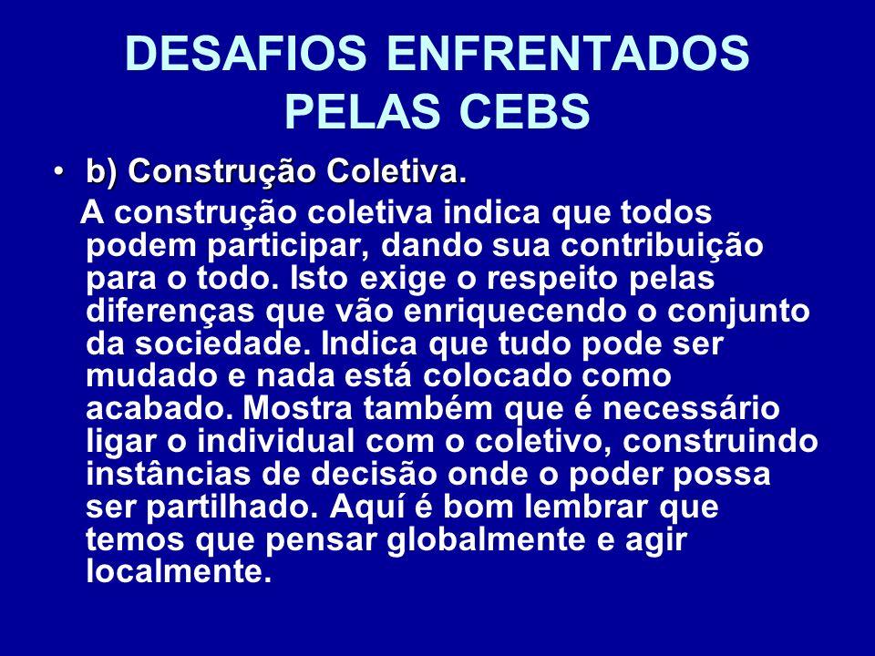 DESAFIOS ENFRENTADOS PELAS CEBS b) Construção Coletiva.b) Construção Coletiva. A construção coletiva indica que todos podem participar, dando sua cont