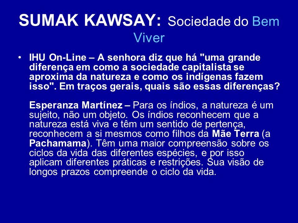 SUMAK KAWSAY: Sociedade do Bem Viver IHU On-Line – A senhora diz que há