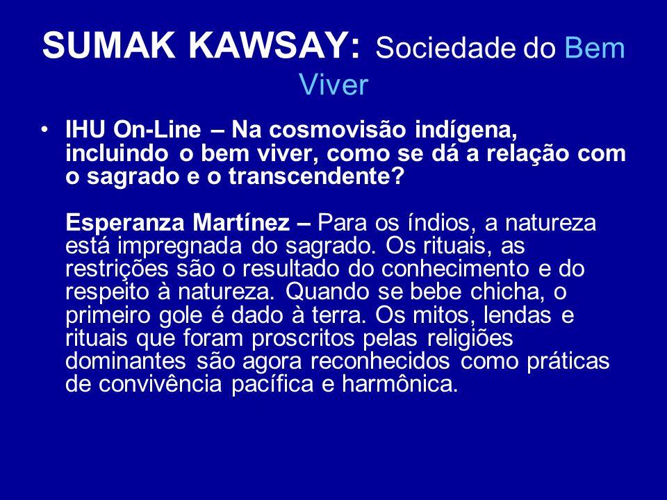 SUMAK KAWSAY: Sociedade do Bem Viver IHU On-Line – Na cosmovisão indígena, incluindo o bem viver, como se dá a relação com o sagrado e o transcendente