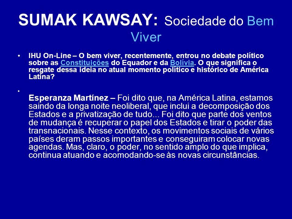 SUMAK KAWSAY: Sociedade do Bem Viver IHU On-Line – O bem viver, recentemente, entrou no debate político sobre as Constituições do Equador e da Bolívia