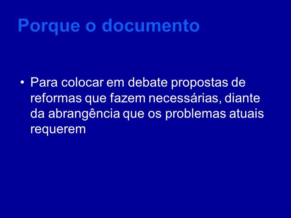 Para colocar em debate propostas de reformas que fazem necessárias, diante da abrangência que os problemas atuais requerem