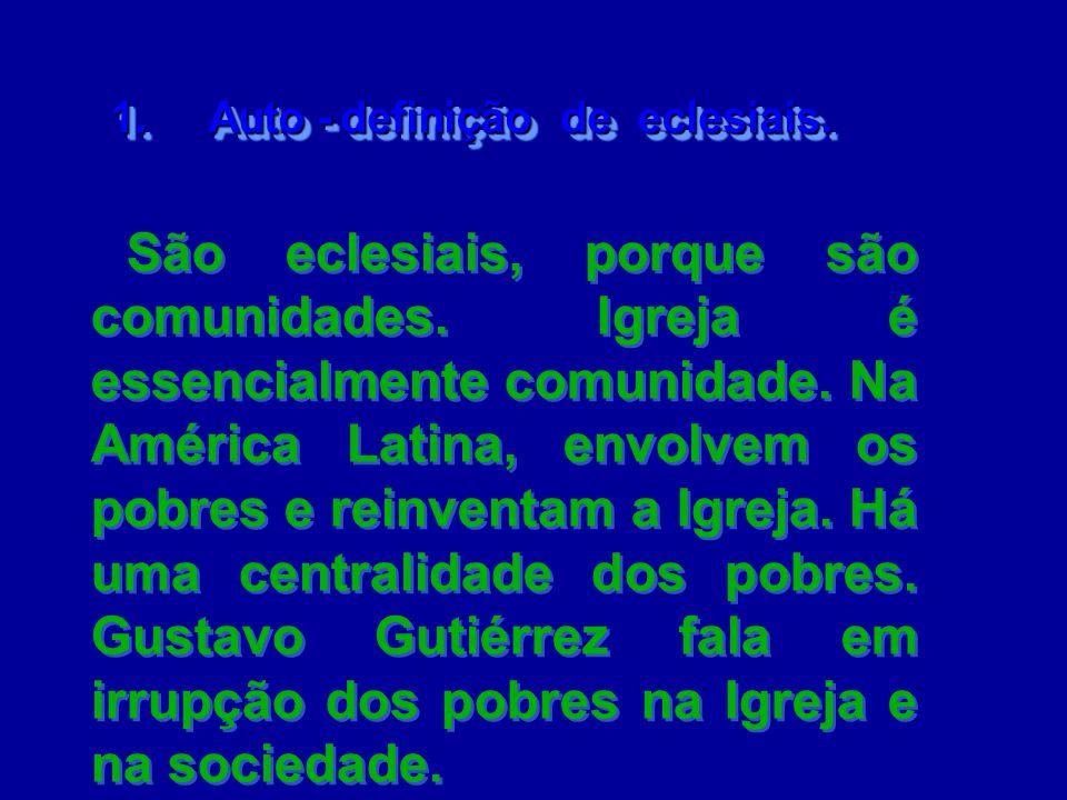 1. Auto - definição de eclesiais. 1. Auto - definição de eclesiais. São eclesiais, porque são comunidades. Igreja é essencialmente comunidade. Na Amér