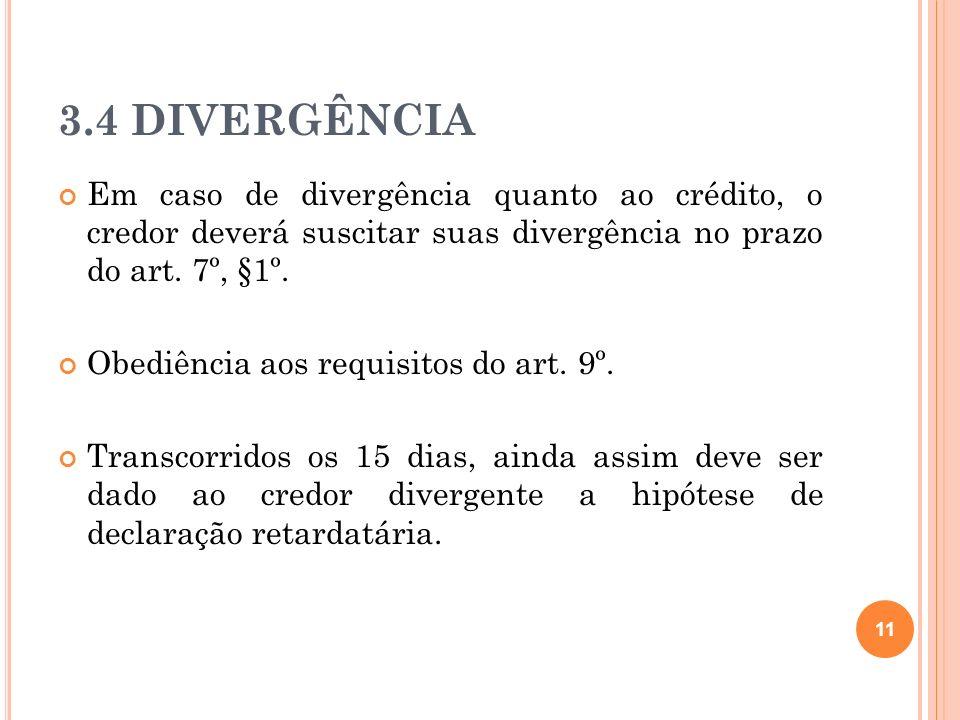 3.4 DIVERGÊNCIA 11 Em caso de divergência quanto ao crédito, o credor deverá suscitar suas divergência no prazo do art. 7º, §1º. Obediência aos requis