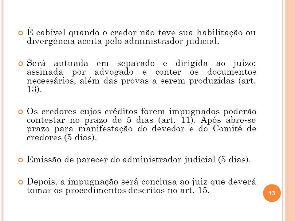 É cabível quando o credor não teve sua habilitação ou divergência aceita pelo administrador judicial. Será autuada em separado e dirigida ao juízo; as