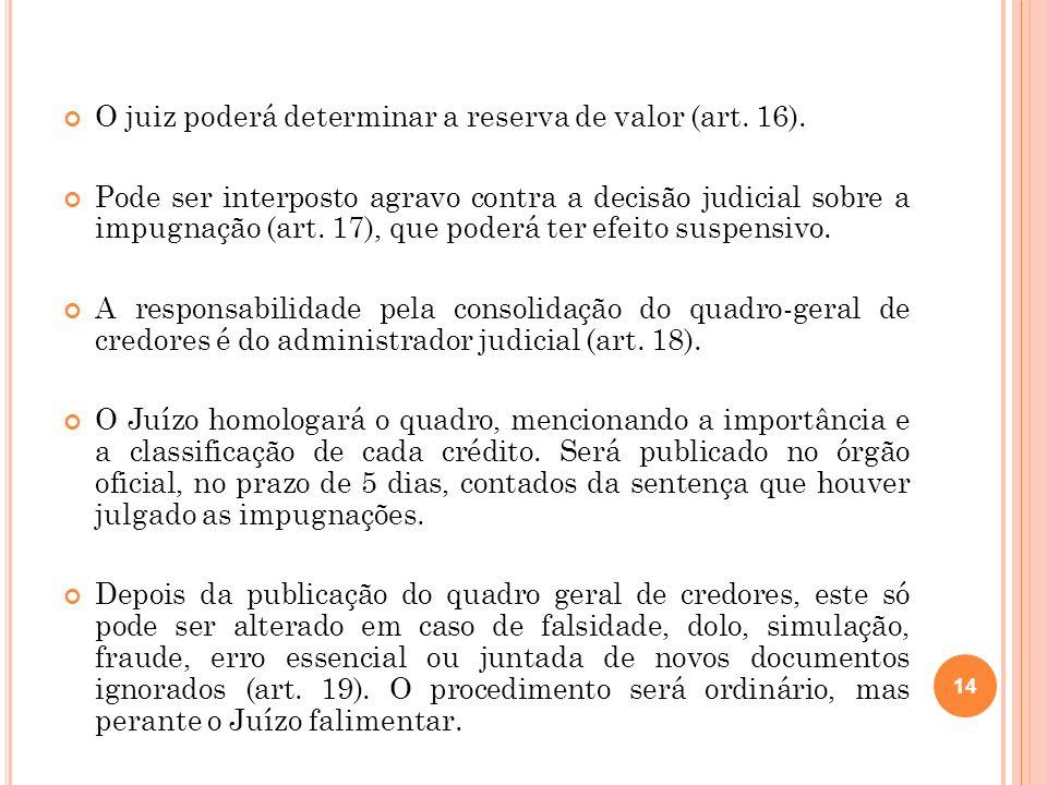 O juiz poderá determinar a reserva de valor (art. 16). Pode ser interposto agravo contra a decisão judicial sobre a impugnação (art. 17), que poderá t