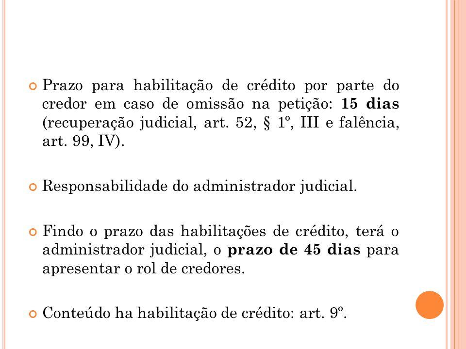 Prazo para habilitação de crédito por parte do credor em caso de omissão na petição: 15 dias (recuperação judicial, art. 52, § 1º, III e falência, art