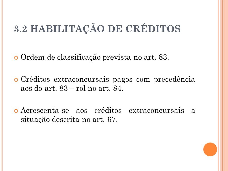 3.2 HABILITAÇÃO DE CRÉDITOS Ordem de classificação prevista no art. 83. Créditos extraconcursais pagos com precedência aos do art. 83 – rol no art. 84