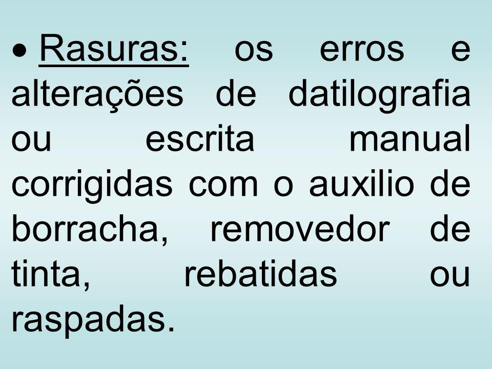 Rasuras: os erros e alterações de datilografia ou escrita manual corrigidas com o auxilio de borracha, removedor de tinta, rebatidas ou raspadas.