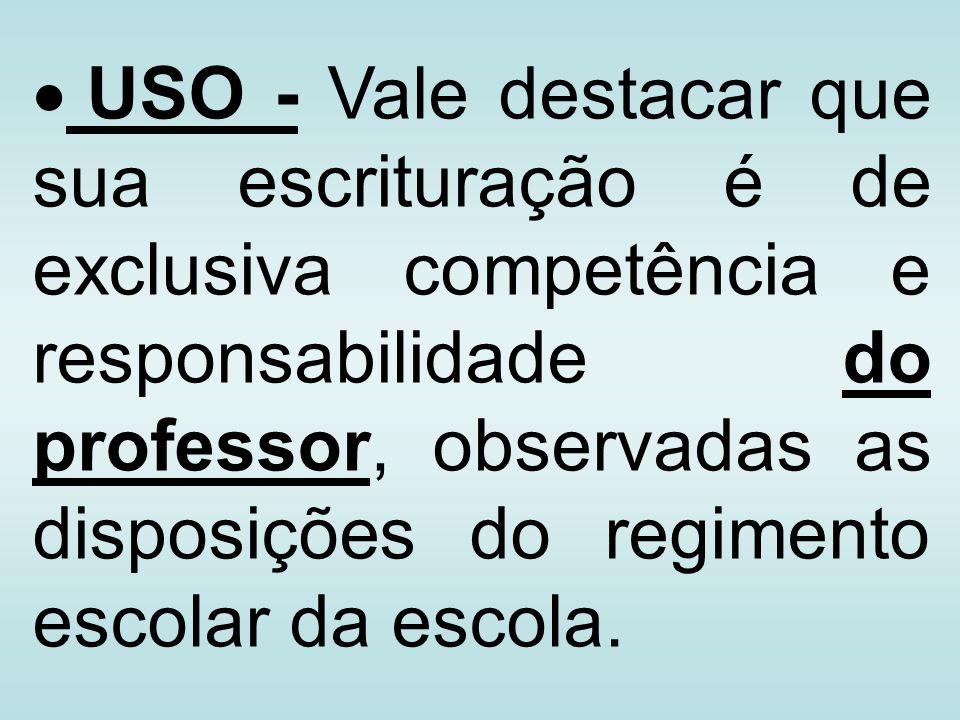 USO - Vale destacar que sua escrituração é de exclusiva competência e responsabilidade do professor, observadas as disposições do regimento escolar da