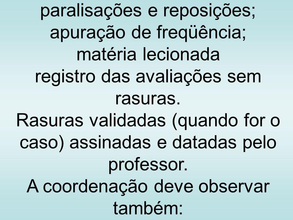 paralisações e reposições; apuração de freqüência; matéria lecionada registro das avaliações sem rasuras. Rasuras validadas (quando for o caso) assina