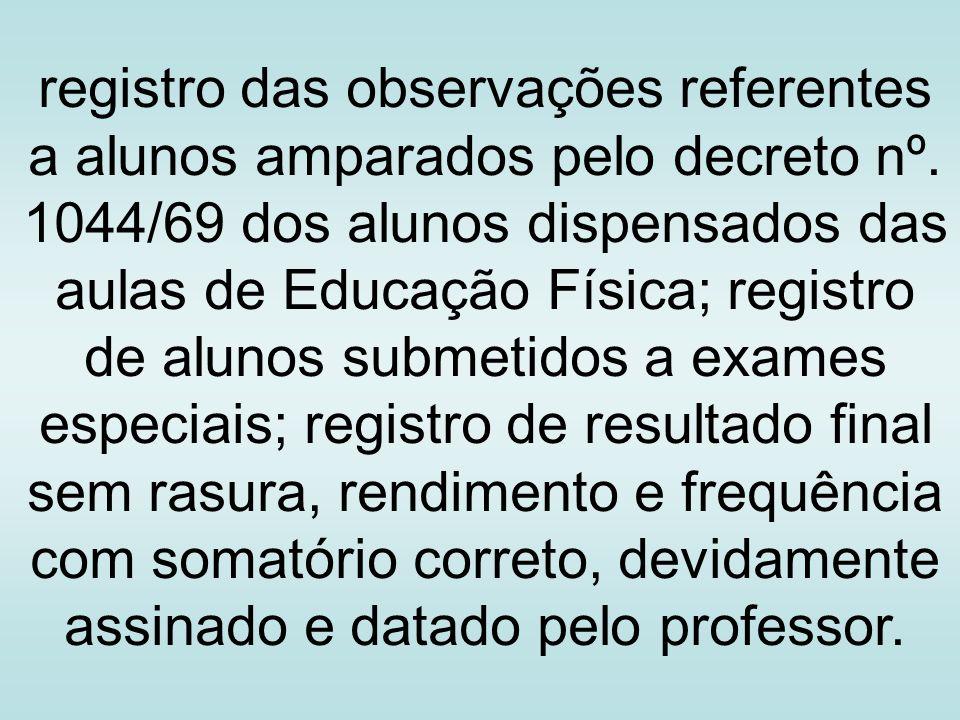 registro das observações referentes a alunos amparados pelo decreto nº. 1044/69 dos alunos dispensados das aulas de Educação Física; registro de aluno