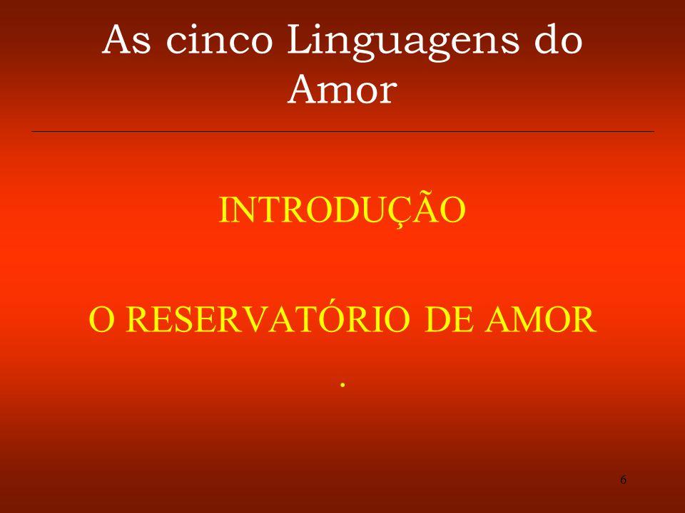 27 Descobrindo a sua primeira linguagem do AMOR O que faz com que você se sinta mais amado(a) por seu cônjuge.