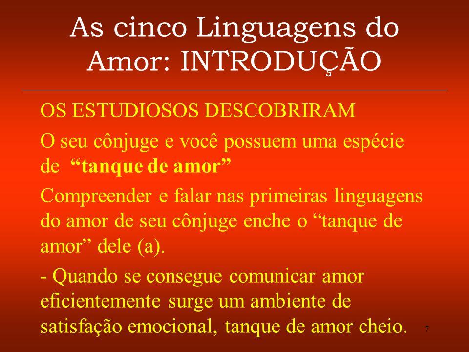 8 As cinco Linguagens do Amor: INTRODUÇÃO DIFERENTES LINGUAGENS: As pessoas falam diferentes linguagens do amor.
