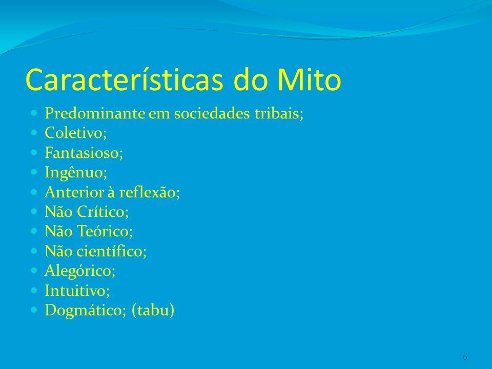 Características do Mito Predominante em sociedades tribais; Coletivo; Fantasioso; Ingênuo; Anterior à reflexão; Não Crítico; Não Teórico; Não científico; Alegórico; Intuitivo; Dogmático; (tabu) 5