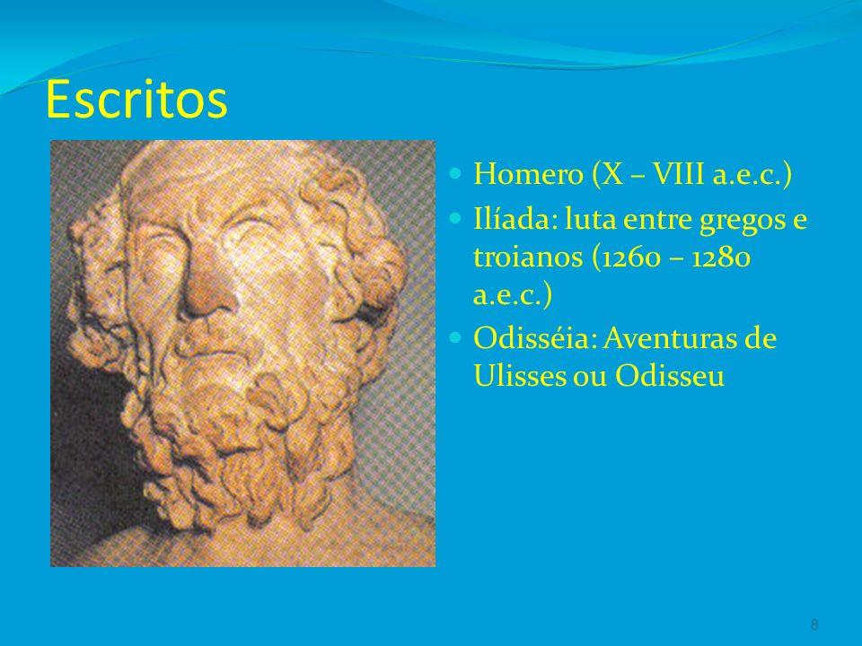 Escritos Homero (X – VIII a.e.c.) Ilíada: luta entre gregos e troianos (1260 – 1280 a.e.c.) Odisséia: Aventuras de Ulisses ou Odisseu 8