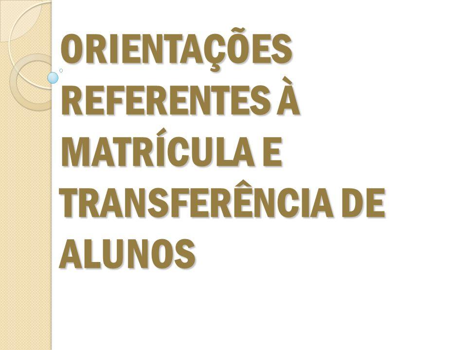 ORIENTAÇÕES REFERENTES À MATRÍCULA E TRANSFERÊNCIA DE ALUNOS ORIENTAÇÕES REFERENTES À MATRÍCULA E TRANSFERÊNCIA DE ALUNOS