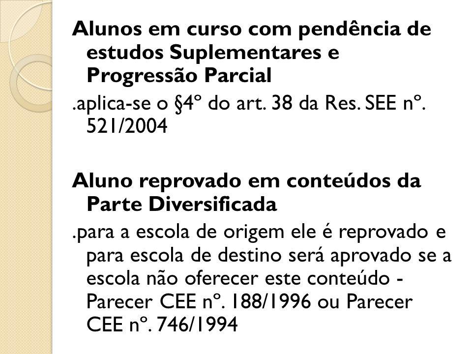 Alunos em curso com pendência de estudos Suplementares e Progressão Parcial.aplica-se o §4º do art. 38 da Res. SEE nº. 521/2004 Aluno reprovado em con