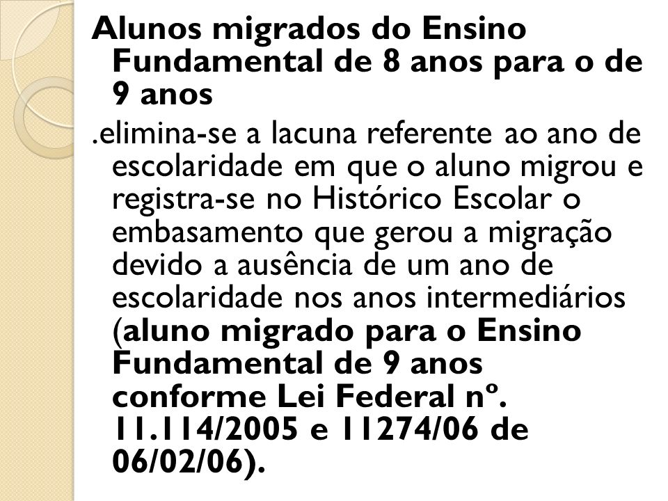 Alunos migrados do Ensino Fundamental de 8 anos para o de 9 anos.elimina-se a lacuna referente ao ano de escolaridade em que o aluno migrou e registra