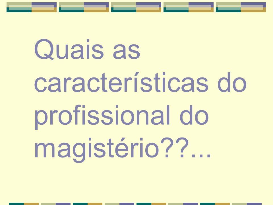 Quais as características do profissional do magistério??...