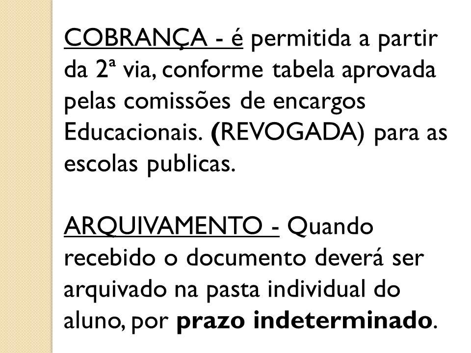 COBRANÇA - é permitida a partir da 2ª via, conforme tabela aprovada pelas comissões de encargos Educacionais. (REVOGADA) para as escolas publicas. ARQ