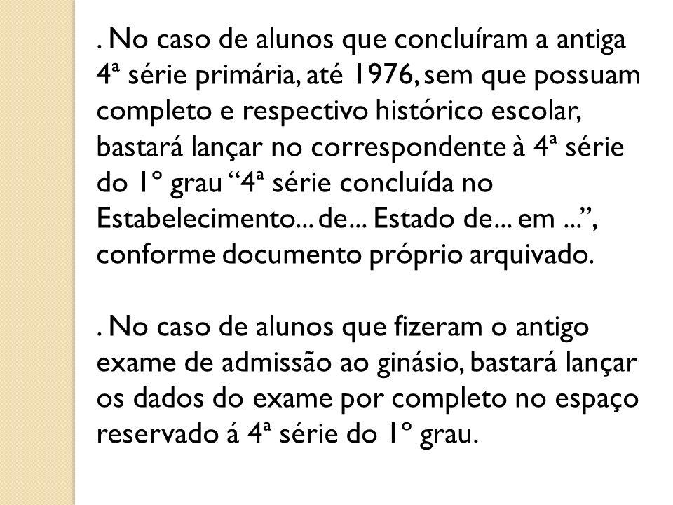. No caso de alunos que concluíram a antiga 4ª série primária, até 1976, sem que possuam completo e respectivo histórico escolar, bastará lançar no co