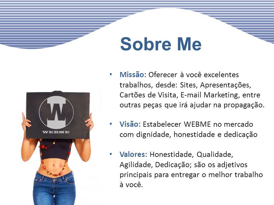 Sobre Me Missão: Oferecer à você excelentes trabalhos, desde: Sites, Apresentações, Cartões de Visita, E-mail Marketing, entre outras peças que irá aj