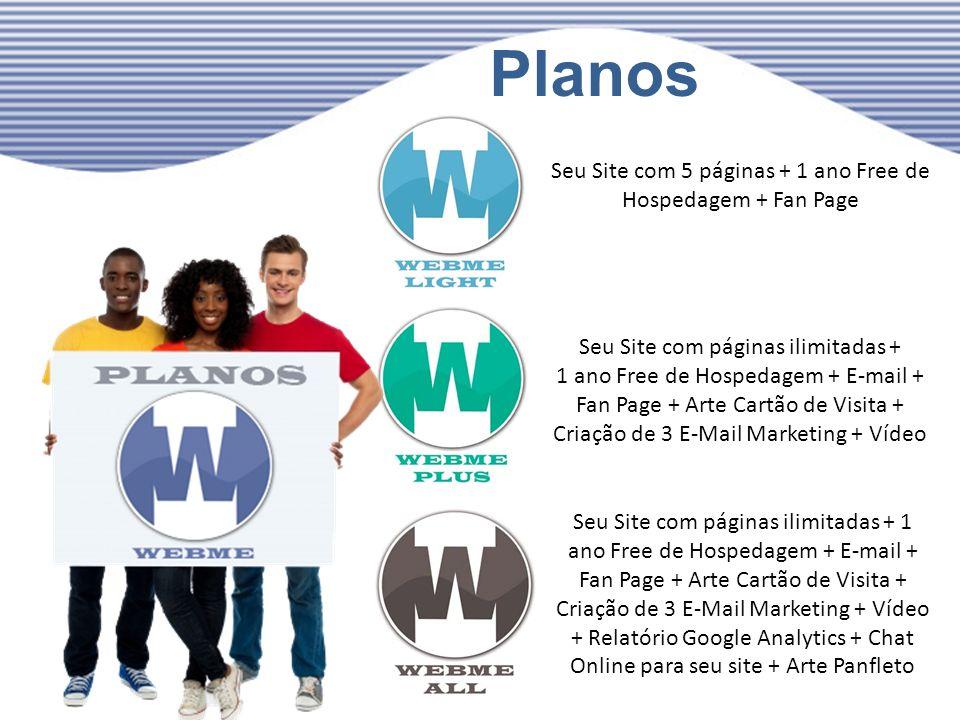 Planos Seu Site com 5 páginas + 1 ano Free de Hospedagem + Fan Page Seu Site com páginas ilimitadas + 1 ano Free de Hospedagem + E-mail + Fan Page + A