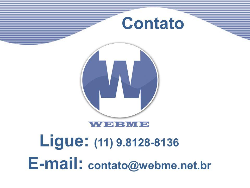 Contato Ligue: (11) 9.8128-8136 E-mail: contato@webme.net.br