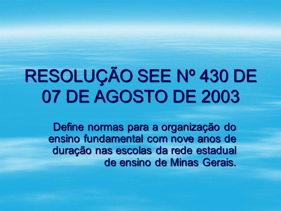 RESOLUÇÃO SEE Nº 430 DE 07 DE AGOSTO DE 2003 Define normas para a organização do ensino fundamental com nove anos de duração nas escolas da rede estad
